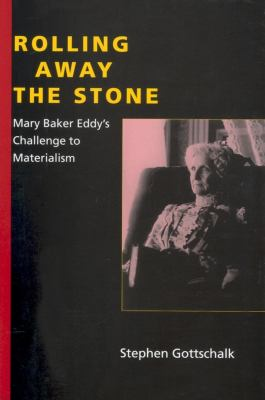 Rolling Away the Stone: Mary Baker Eddy's Challenge to Materialism 9780253346735