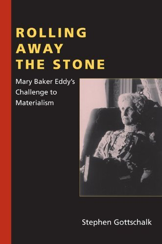 Rolling Away the Stone: Mary Baker Eddy's Challenge to Materialism 9780253223234