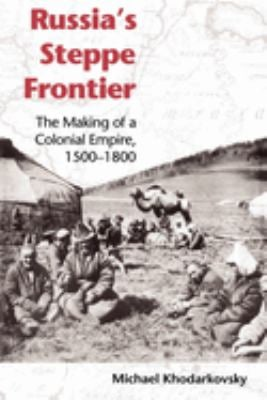 Russia's Steppe Frontier: The Making of a Colonial Empire, 1500-1800 9780253217707