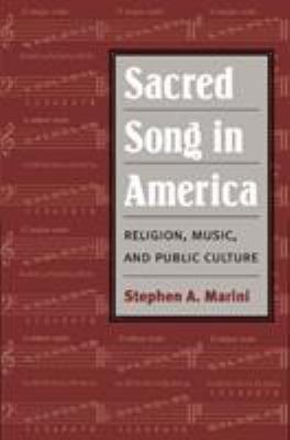 Sacred Song in America: Religion, Music, and Public Culture 9780252028007