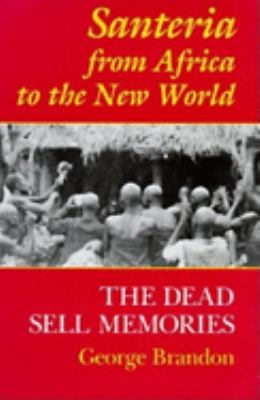 Santeria from Africa to the New World: The Dead Sell Memories 9780253211149