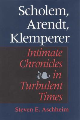 Scholem, Arendt, Klemperer: Intimate Chronicles in Turbulent Times 9780253338914