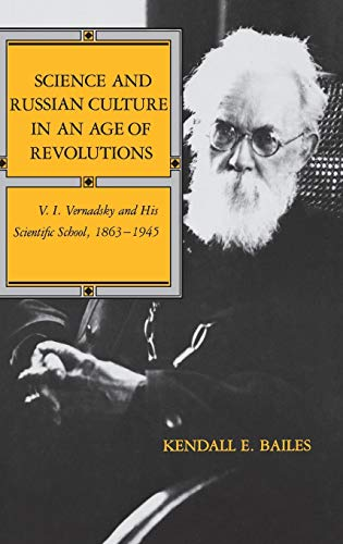 Science and Russian Culture in an Age of Revolutions: V. I. Vernadsky and His Scientific School, 1863-1945 9780253311238