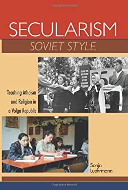 Secularism Soviet Style: Teaching Atheism and Religion in a Volga Republic 9780253223555