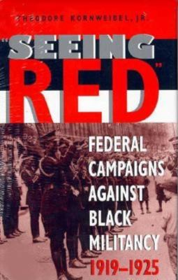 Seeing Red: Federal Campaigns Against Black Militancy, 1919-1925 9780253333377