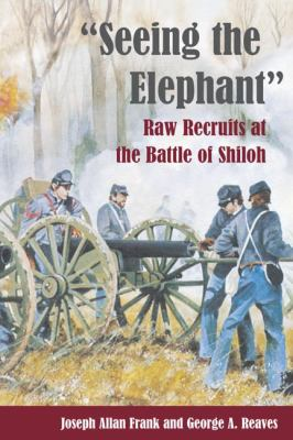 Seeing the Elephant: Raw Recruits at the Battle of Shiloh 9780252071263