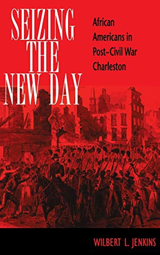 Seizing the New Day: African Americans in Post-Civil War Charleston 9780253333803