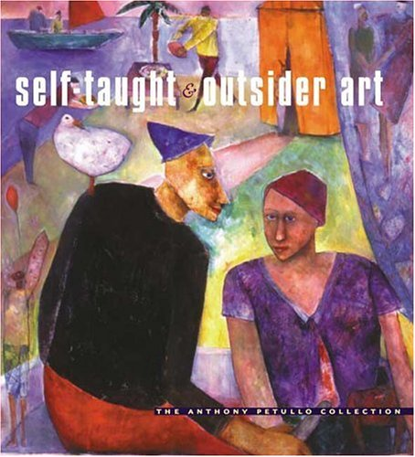 Self-Taught and Outsider Art: The Anthony Petullo Collection 9780252026669