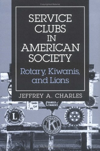 Service Clubs in American Society: Rotary, Kiwanis, and Lions 9780252020155