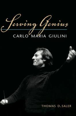 Serving Genius: Carlo Maria Giulini 9780252035029