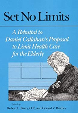 Set No Limits: A Rebuttal to Daniel Callahan's Proposal to Limit Health Care for the Elderly 9780252018602