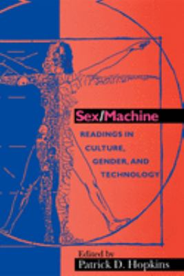 Sex/Machine: Readings in Culture, Gender, and Technology
