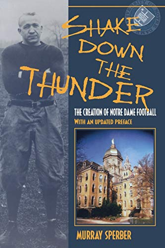 Shake Down the Thunder: The Creation of Notre Dame Football with an Updated Preface 9780253215680