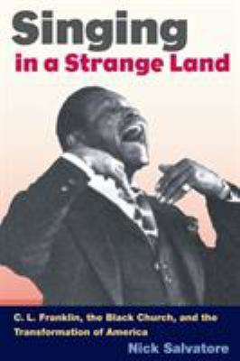 Singing in a Strange Land: C. L. Franklin, the Black Church, and the Transformation of America 9780252073908