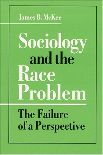 Sociology and the Race Problem: The Failure of a Perspective 9780252020223