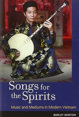 Songs for the Spirits: Music and Mediums in Modern Vietnam [With DVD] 9780252033995