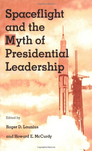 Spaceflight and the Myth of Presidential Leadership 9780252066320