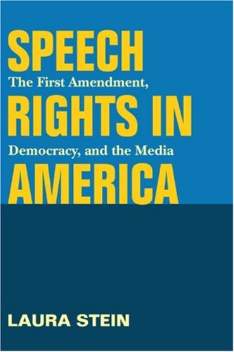 Speech Rights in America: The First Amendment, Democracy, and the Media 9780252030758