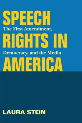Speech Rights in America: The First Amendment, Democracy, and the Media 9780252075360
