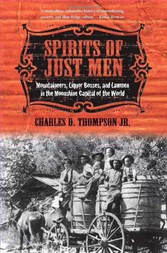 Spirits of Just Men: Mountaineers, Liquor Bosses, and Lawmen in the Moonshine Capital of the World 9780252078088