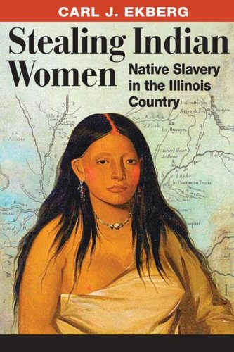 Stealing Indian Women: Native Slavery in the Illinois Country 9780252032080