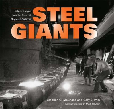 Steel Giants: Historic Images from the Calumet Regional Archives 9780253352996
