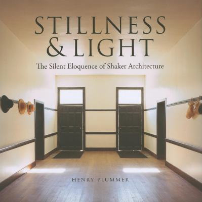 Stillness & Light: The Silent Eloquence of Shaker Architecture 9780253353627