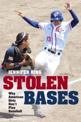 Stolen Bases: Why American Girls Don't Play Baseball 9780252032820