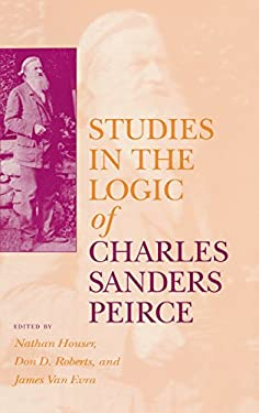 Studies in the Logic of Charles Sanders Peirce 9780253330208