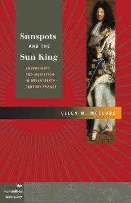 Sunspots and the Sun King: Sovereignty and Mediation in Seventeenth-Century France 9780252030567