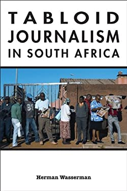 Tabloid Journalism in South Africa: True Story! 9780253222114