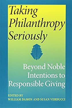 Taking Philanthropy Seriously: Beyond Noble Intentions to Responsible Giving 9780253218605