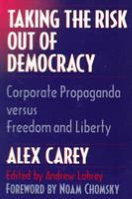 Taking the Risk Out of Democracy: Corporate Propaganda Versus Freedom and Liberty 9780252066160