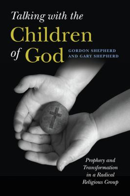 Talking with the Children of God: Prophecy and Transformation in a Radical Religious Group 9780252077210