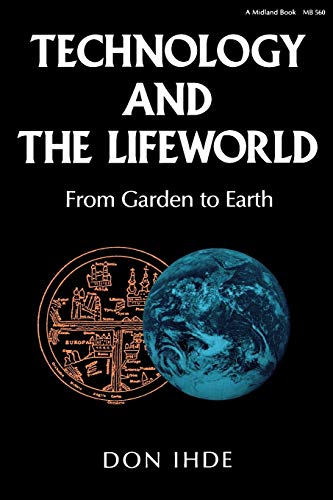 Technology and the Lifeworld: From Garden to Earth 9780253205605
