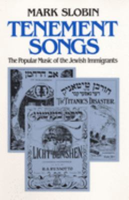 Tenement Songs: The Popular Music of the Jewish Immigrants 9780252065620