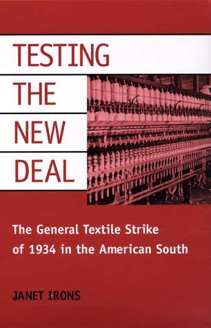 Testing the New Deal: The General Strike of 1934 in the American South 9780252068409
