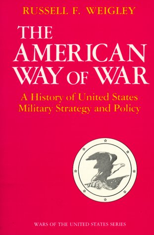 The American Way of War: A History of United States Military Strategy and Policy 9780253280299