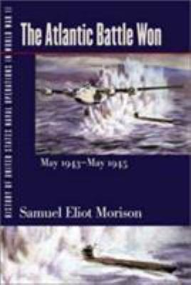 History of United States Naval Operations in World War II. Vol. 10: The Atlantic Battle Won, May 1943-May 1945