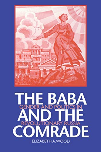 The Baba and the Comrade: Gender and Politics in Revolutionary Russia 9780253214300