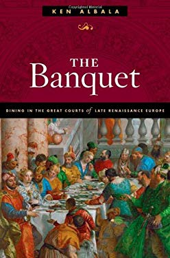 The Banquet: Dining in the Great Courts of Late Renaissance Europe 9780252031335