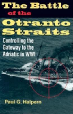 The Battle of the Otranto Straits: Controlling the Gateway to the Adriatic in World War I 9780253343796