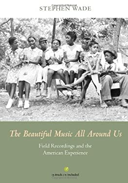 The Beautiful Music All Around Us: Field Recordings and the American Experience
