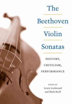 The Beethoven Violin Sonatas: History, Criticism, Performance 9780252029325