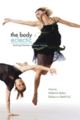 The Body Eclectic: Evolving Practices in Dance Training 9780252074899