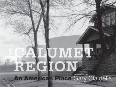 The Calumet Region: An American Place 9780252034565