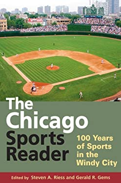 The Chicago Sports Reader: 100 Years of Sports in the Windy City 9780252076152