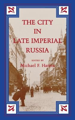 The City in Late Imperial Russia 9780253313706