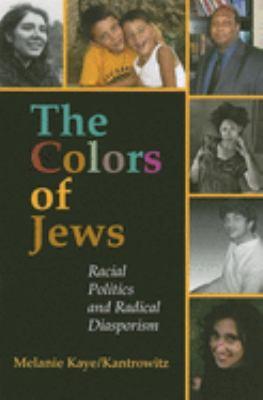 The Colors of Jews: Racial Politics and Radical Diasporism 9780253349026