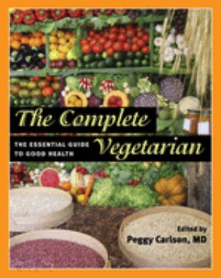The Complete Vegetarian: The Essential Guide to Good Health 9780252032516
